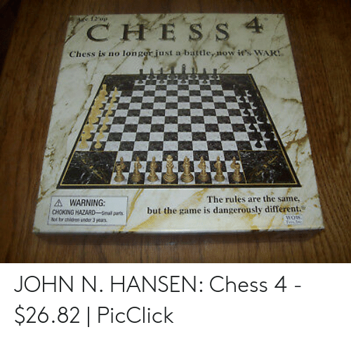 4 Dimensional Chess: CHESS 4  Chess is no longgr just a battle,now ie's WAK  The rules are the same,  WARNING:  CHOKİNG HAZARD-anal pra  、  but the game is dangerously differente JOHN N. HANSEN: Chess 4 - $26.82   PicClick