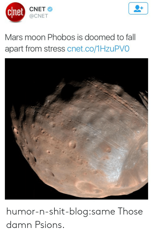 Mars: chet  CNET  @CNET  Mars moon Phobos is doomed to fall  apart from stress cnet.co/1HzuPVO humor-n-shit-blog:same  Those damn Psions.