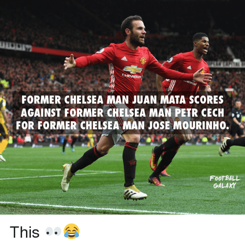 Chelsea, Memes, and Chevrolet: CHEVROLET  FORMER CHELSEA MAN JUAN MATA SCORES  AGAINST FORMER CHELSEA MAN PETR CECH  FOR FORMER CHELSEA MAN JOSE MOURINHO.  FOOTBALL  GALAXY This 👀😂