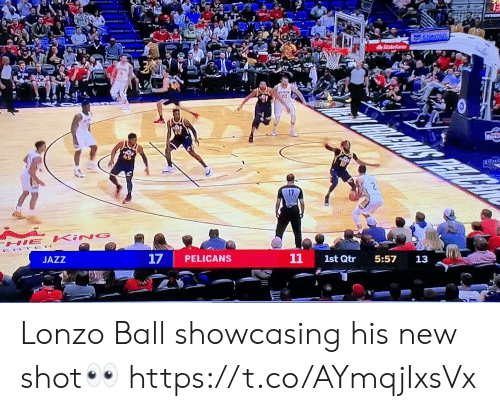 Memes, Chevron, and 🤖: Chevron  AStatefam  20  S  HE KING  ENT ER  11  17  PELICANS  1st Qtr  5:57  JAZZ  13  ll Lonzo Ball showcasing his new shot👀 https://t.co/AYmqjIxsVx
