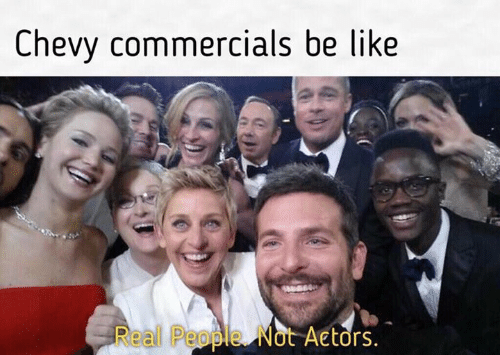 Be Like, Dank, and Chevy: Chevy commercials be like  Real People. Not Actors