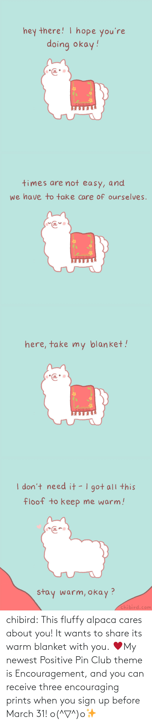 About You: chibird:  This fluffy alpaca cares about you! It wants to share its warm blanket with you. ♥My newest Positive Pin Club theme is Encouragement, and you can receive three encouraging prints when you sign up before March 31! o(^▽^)o✨
