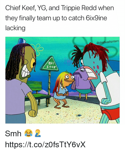 Chief Keef, Smh, and Keef: Chief Keef, YG, and Trippie Redd when  they finally team up to catch 6ix9ine  lacking  @chiefkeefsintern  BUS  STOP Smh 😂🤦‍♂️ https://t.co/z0fsTtY6vX