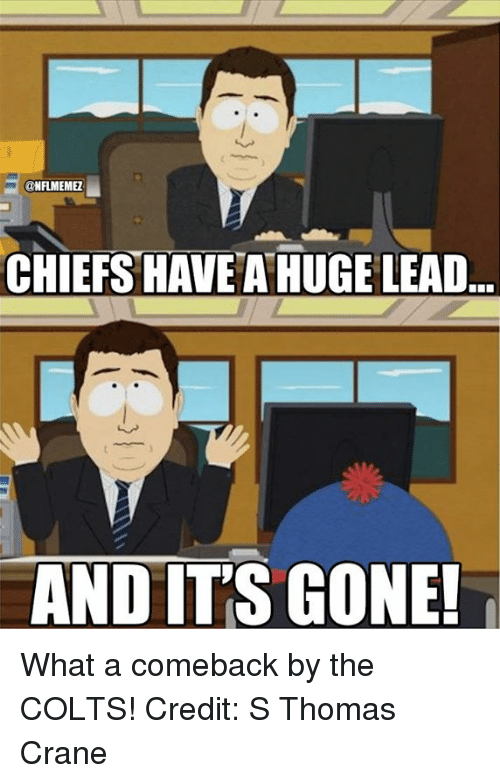 And Its Gone: CHIEFS HAVE A HUGE LEAD  AND IT'S GONE! What a comeback by the COLTS! Credit: S Thomas Crane