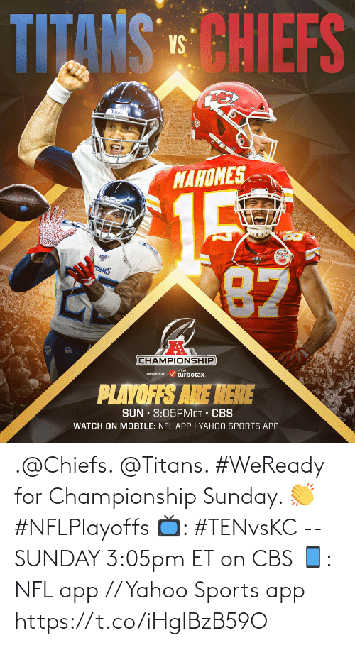 Championship: .@Chiefs. @Titans.   #WeReady for Championship Sunday. 👏 #NFLPlayoffs  📺: #TENvsKC -- SUNDAY 3:05pm ET on CBS 📱: NFL app // Yahoo Sports app https://t.co/iHgIBzB59O