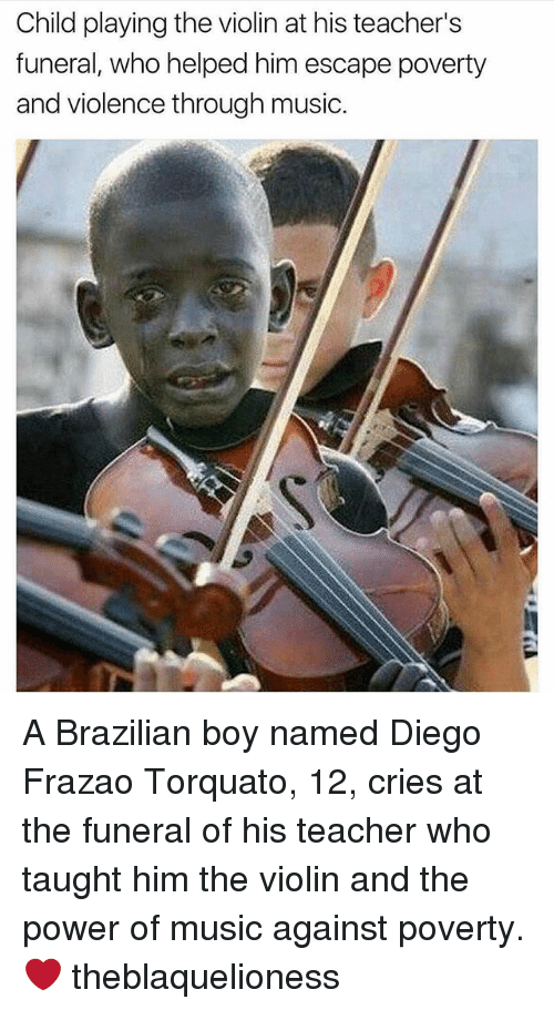 Memes, Music, and Teacher: Child playing the violin at his teacher's  funeral, who helped him escape poverty  and violence through music. A Brazilian boy named Diego Frazao Torquato, 12, cries at the funeral of his teacher who taught him the violin and the power of music against poverty. ❤ theblaquelioness