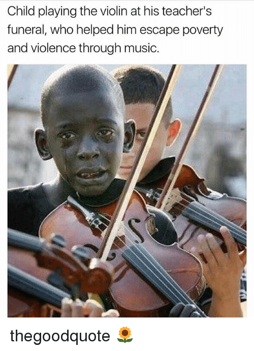 Memes, Music, and 🤖: Child playing the violin at his teacher's  funeral, who helped him escape poverty  and violence through music. thegoodquote 🌻