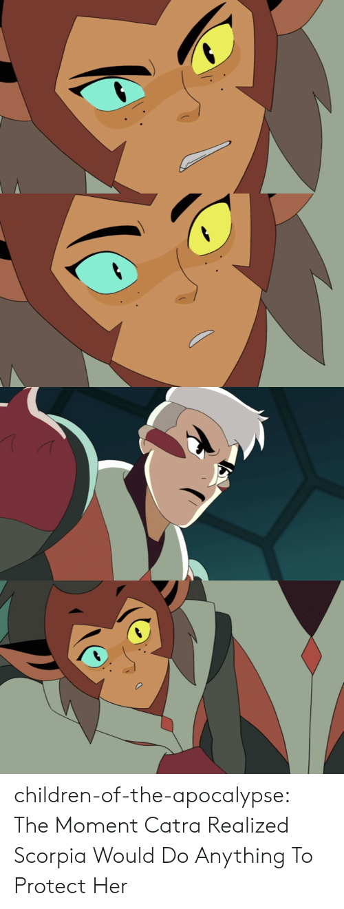 Children, Tumblr, and Blog: children-of-the-apocalypse:  The Moment Catra Realized Scorpia Would Do Anything To Protect Her