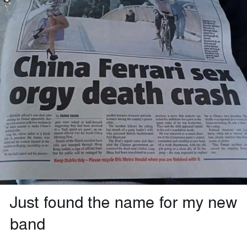"""Ferrari, Orgy, and Sex: China Ferrari sex  orgy death crash  in a """"high speed sex game an n last mceth ef a paurty lcader's wile to his so'scanddss death  Neil Heywood  tor of the Commanit pany  King cutleta, a upa of etical fear  that the public will be outraged by  nounced dedeaina's laher,Ling  Mul had been transferred to a nes  uual..mbs""""  kb ping toadM ด้ y of Xile  poe-the no oposa umplu  lalo danti"""" puswa-  Keep Dublin tidy-Please recycle this Metro Herald when you are finished with Just found the name for my new band"""