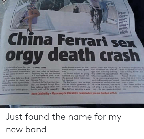 """Ferrari, Orgy, and Sex: China Ferrari sex  orgy death crash  in a """"high speed sex game an n last mceth ef a paurty lcader's wile to his so'scanddss death  Neil Heywood  tor of the Commanit pany  King cutleta, a upa of etical fear  that the public will be outraged by  nounced dedeaina's laber,Ling  Mul had been transferred to a nes  uual..mbs""""  kb ping toadM ด้ y of Xile  poe-the no oposa umplu  lalo danti"""" puswa-  Keep Dublin tidy-Please recycle this Metro Herald when you are finished with Just found the name for my new band"""