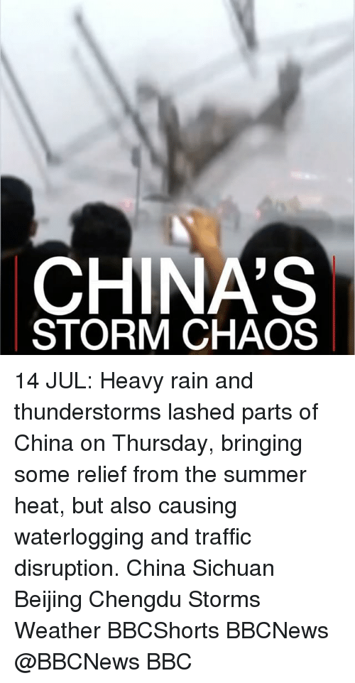 Beijing, Memes, and Traffic: CHINA'S  STORM CHAOS 14 JUL: Heavy rain and thunderstorms lashed parts of China on Thursday, bringing some relief from the summer heat, but also causing waterlogging and traffic disruption. China Sichuan Beijing Chengdu Storms Weather BBCShorts BBCNews @BBCNews BBC