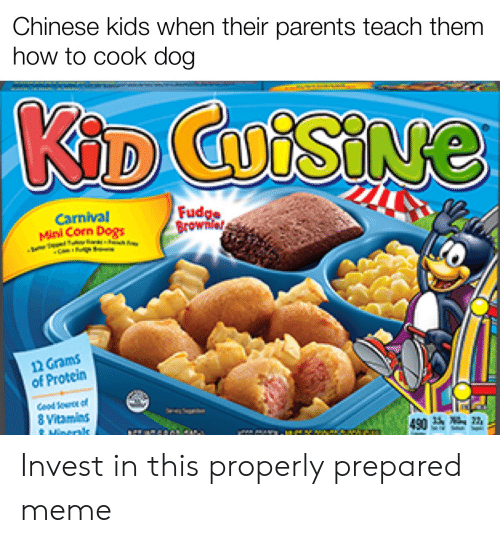 Dogs, Meme, and Parents: Chinese kids when their parents teach them  how to cook dog  KID CoiSINe  Fudge  Brownlet  Carnival  Mini Corn Dogs  12 Grams  of Protein  Gepd or  8 Vitamins  490益 Invest in this properly prepared meme