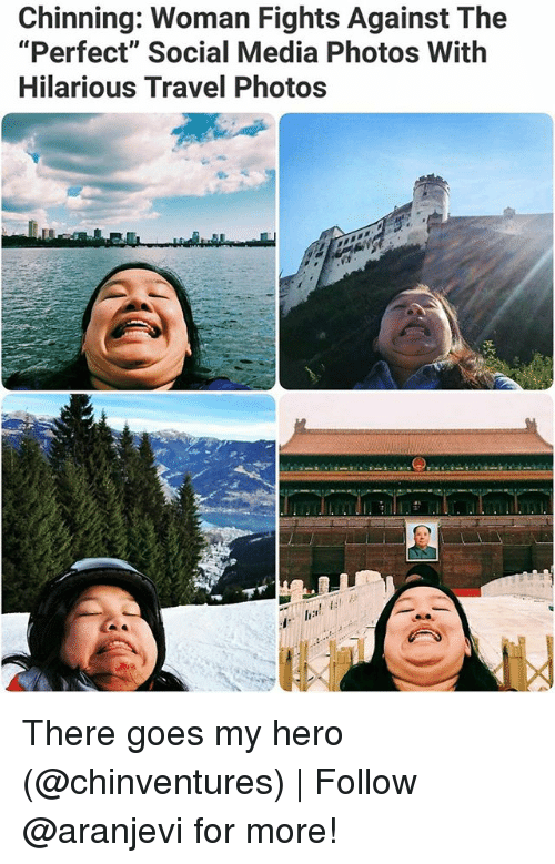 """Memes, Social Media, and Travel: Chinning: Woman Fights Against The  """"Perfect"""" Social Media Photos With  Hilarious Travel Photos There goes my hero (@chinventures)   Follow @aranjevi for more!"""