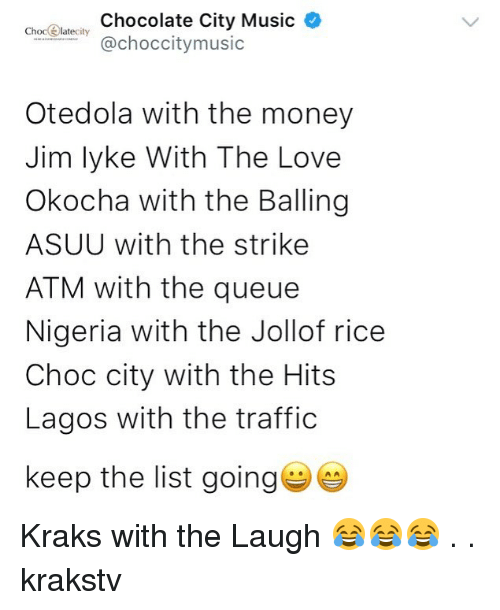 balling: Choceateity Chocolate City Music  @choccitymusic  Otedola with the money  Jim lyke With The Love  Okocha with the Balling  ASUU with the strike  ATM with the queue  Nigeria with the Jollof rice  Choc city with the Hits  Lagos with the traffic  keep the list going Kraks with the Laugh 😂😂😂 . . krakstv