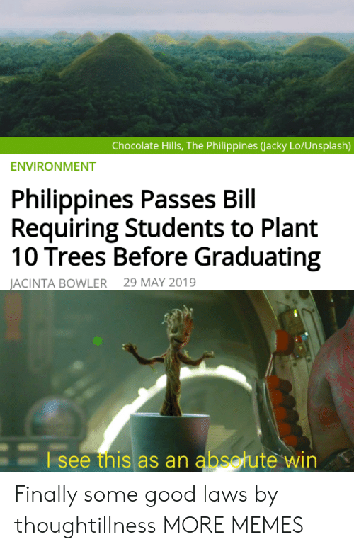 Dank, Memes, and Target: Chocolate Hills, The Philippines (Jacky Lo/Unsplash)  ENVIRONMENT  Philippines Passes Bill  Requiring Students to Plant  10 Trees Before Graduating  29 MAY 2019  JACINTA BOWLER  Esee this as an absotute win Finally some good laws by thoughtillness MORE MEMES