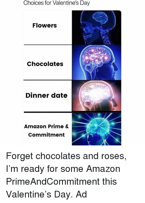 Amazon, Amazon Prime, and Memes: Choices for Valentine's Day  Flowers  Chocolates  Dinner date  Amazon Prime &  Commitment Forget chocolates and roses, I'm ready for some Amazon PrimeAndCommitment this Valentine's Day. Ad