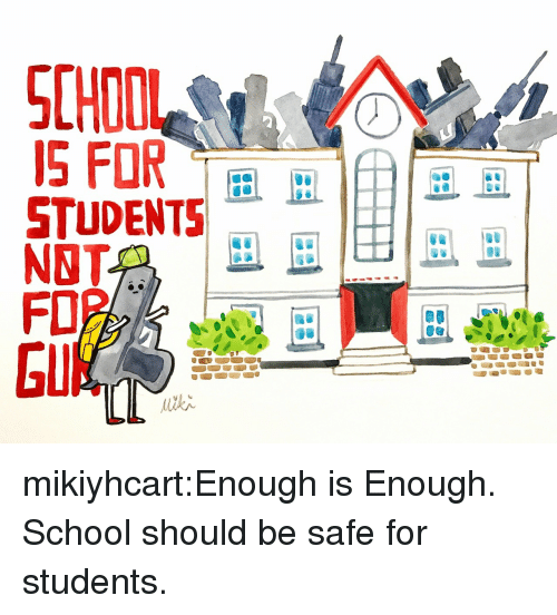 School, Target, and Tumblr: CHOOL  S FOR  STUDENTS  NBT  FO2  EU mikiyhcart:Enough is Enough. School should be safe for students.