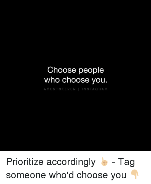 Memes, Tag Someone, and 🤖: Choose people  who choose you  GENTS T EVEN IN STA GRA Prioritize accordingly ☝🏼 - Tag someone who'd choose you 👇🏼