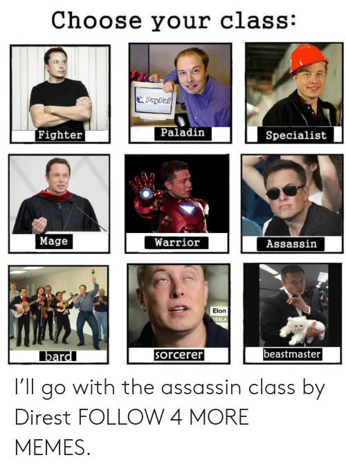 Choose Your: Choose your class:  PayPal  Paladin  Fighter  Specialist  Mage  Warrior  Assassin  Elon  TESLA  beastmaster  bard  sorcerer I'll go with the assassin class by Direst FOLLOW 4 MORE MEMES.