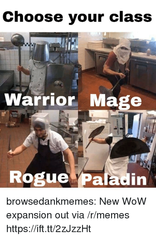 Memes, Tumblr, and Wow: Choose your class  Te  Warrior Mage  Rogue Paladin browsedankmemes:  New WoW expansion out via /r/memes https://ift.tt/2zJzzHt