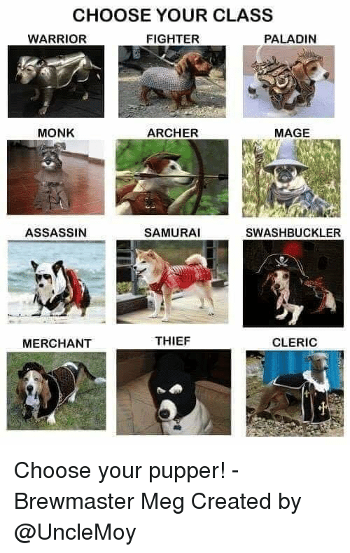 Samurai, Archer, and DnD: CHOOSE YOUR CLASS  WARRIOR  FIGHTER  PALADIN  MONK  ARCHER  MAGE  ASSASSIN  SAMURAI  SWASHBUCKLER  MERCHANT  THIEF  CLERIC Choose your pupper! -Brewmaster Meg  Created by @UncleMoy