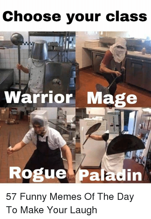 Funny, Memes, and Rogue: Choose your class  Warrior Mage  Rogue Paladin 57 Funny Memes Of The Day To Make Your Laugh