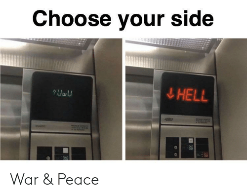 Choose Your: Choose your side  ļHELL  :O_BLURRY  euirc War & Peace