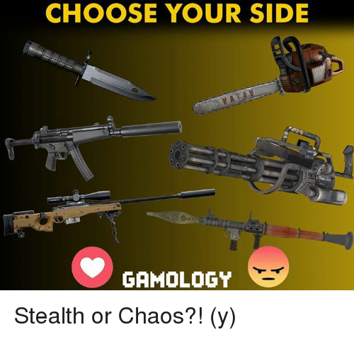 Choose Your Side: CHOOSE YOUR SIDE  GAMOLOGY Stealth or Chaos?! (y)