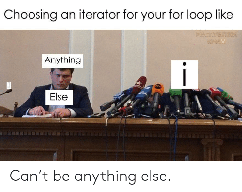 Can, For, and Loop: Choosing an iterator for your for loop like  (PECTVETIK  KPHM  Anything  Else Can't be anything else.