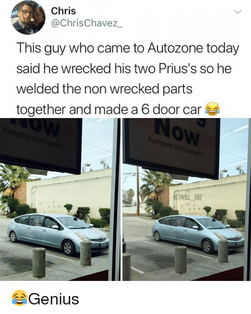 Memes, Today, and 🤖: Chris  @ChrisChavez  This guy who came to Autozone today  said he wrecked his two Prius's so he  welded the non wrecked parts  together and made a 6 door car  0  utoz  Co  OWILL_ENT 😂Genius