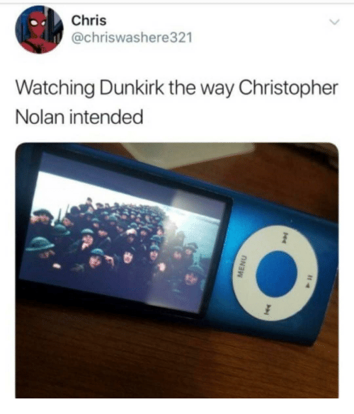 christopher nolan: Chris  @chriswashere321  Watching Dunkirk the way Christopher  Nolan intended