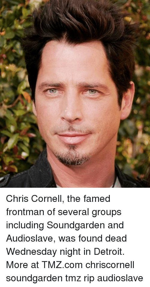 Wednesday Night: Chris Cornell, the famed frontman of several groups including Soundgarden and Audioslave, was found dead Wednesday night in Detroit. More at TMZ.com chriscornell soundgarden tmz rip audioslave