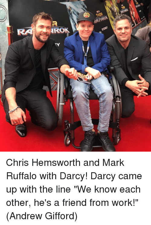 "Chris Hemsworth, Memes, and Work: Chris Hemsworth and Mark Ruffalo with Darcy! Darcy came up with the line ""We know each other, he's a friend from work!""  (Andrew Gifford)"