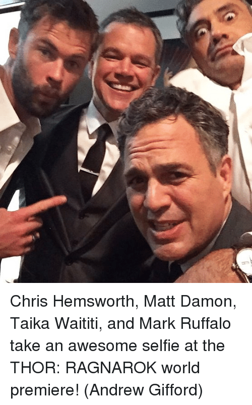 Chris Hemsworth, Matt Damon, and Memes: Chris Hemsworth, Matt Damon, Taika Waititi, and Mark Ruffalo take an awesome selfie at the THOR: RAGNAROK world premiere!  (Andrew Gifford)