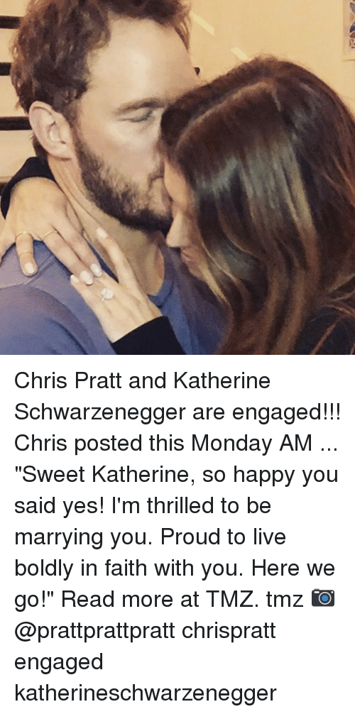 "schwarzenegger: Chris Pratt and Katherine Schwarzenegger are engaged!!! Chris posted this Monday AM ... ""Sweet Katherine, so happy you said yes! I'm thrilled to be marrying you. Proud to live boldly in faith with you. Here we go!"" Read more at TMZ. tmz 📷 @prattprattpratt chrispratt engaged katherineschwarzenegger"