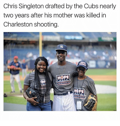 Memes, Charleston, and Cubs: Chris Singleton drafted bythe Cubs nearly  two years after his mother was killed in  Charleston shooting  HOPE  HOPE