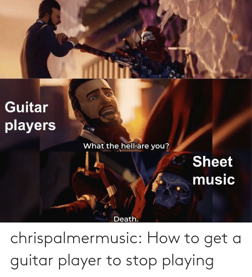 player: chrispalmermusic:  How to get a guitar player to stop playing
