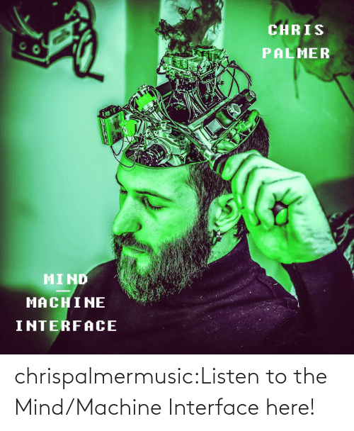 listen: chrispalmermusic:Listen to the Mind/Machine Interface here!
