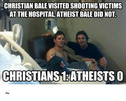 Dank, Christian Bale, and Hospital: CHRISTIAN BALE VISITEDSHOOTING VICTIMS  AT THE HOSPITAL ATHEIST BALE DID NOT.  CHRISTIANS1 ATHEISTSO ~Μιχαηλ