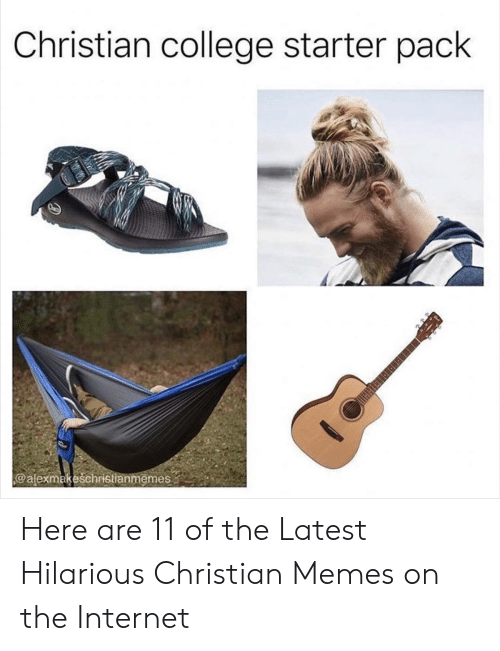 Christian Memes: Christian college starter pack  @alexmakeschristianmemes Here are 11 of the Latest Hilarious Christian Memes on the Internet