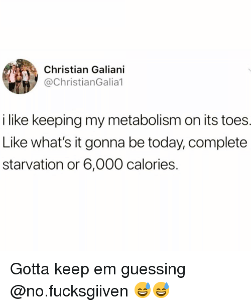 Funny, Today, and Metabolism: Christian Galiani  @ChristianGalia1  i like keeping my metabolism on its toes  Like what's it gonna be today, complete  starvation or 6,000 calories. Gotta keep em guessing @no.fucksgiiven 😅😅