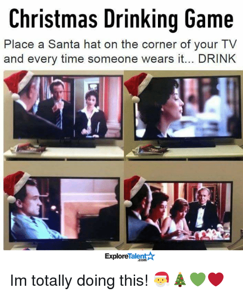 christmas drinking game: Christmas Drinking Game  Place a Santa hat on the corner of your TV  and every time someone wears it... DRINK  TalentA  Explore Im totally doing this! 🎅🎄💚❤