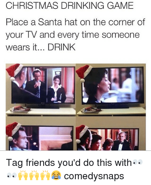 christmas drinking game: CHRISTMAS DRINKING GAME  Place a Santa hat on the corner of  your TV and every time someone  wears it... DRINK Tag friends you'd do this with👀👀🙌🙌🙌😂 comedysnaps