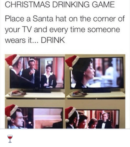 christmas drinking game: CHRISTMAS DRINKING GAME  Place a Santa hat on the corner of  your TV and every time someone  wears it... DRINK 🍷