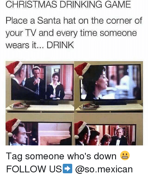 christmas drinking game: CHRISTMAS DRINKING GAME  Place a Santa hat on the corner of  your TV and every time someone  wears it... DRINK Tag someone who's down 😬 FOLLOW US➡️ @so.mexican