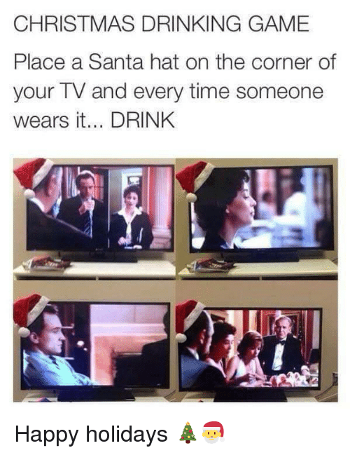 christmas drinking game: CHRISTMAS DRINKING GAME  Place a Santa hat on the corner of  your TV and every time someone  wears it... DRINK Happy holidays 🎄🎅