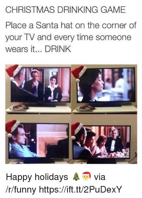 christmas drinking game: CHRISTMAS DRINKING GAME  Place a Santa hat on the corner of  your TV and every time someone  wears it... DRINK Happy holidays 🎄🎅 via /r/funny https://ift.tt/2PuDexY