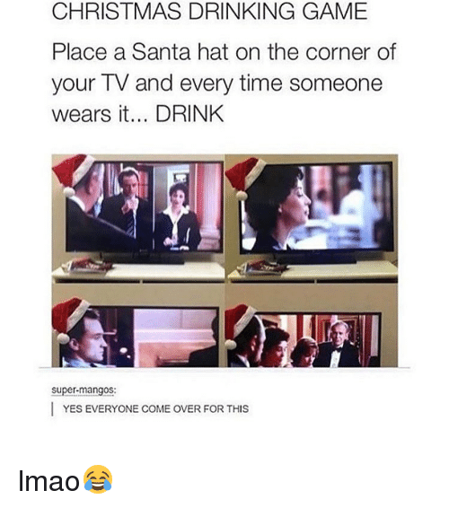 christmas drinking game: CHRISTMAS DRINKING GAME  Place a Santa hat on the corner of  your TV and every time someone  wears it... DRINK  super-mangos:  YES EVERYONE COME OVER FOR THIS lmao😂
