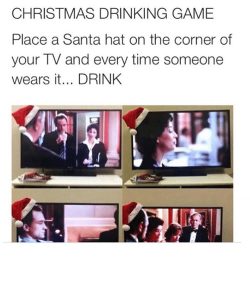 christmas drinking game: CHRISTMAS DRINKING GAME  Place a Santa hat on the corner of  your TV and every time someone  wears it... DRINK ⠀