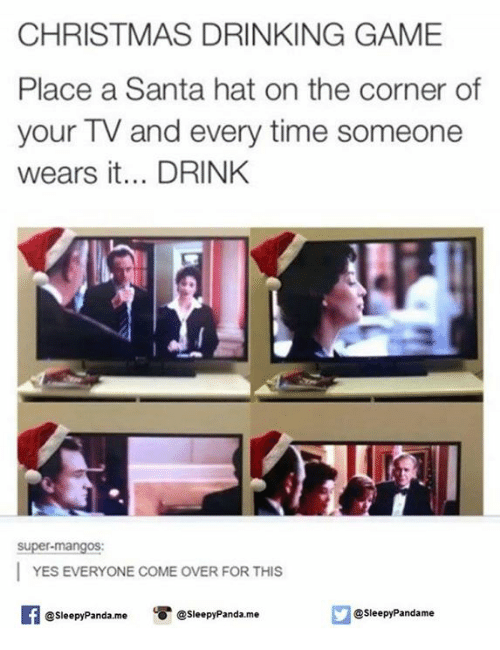 christmas drinking game: CHRISTMAS DRINKING GAME  Place a Santa hat on the corner of  your TV and every time someone  wears it... DRINK  Super-mangos:  YES EVERYONE COME OVER FOR THIS  @sleepy Pandame  @Sleepy Panda me O @Sleepy Panda me